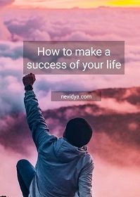 How to make a success of your life