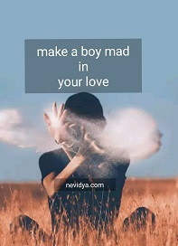 how to make a boy mad in your love